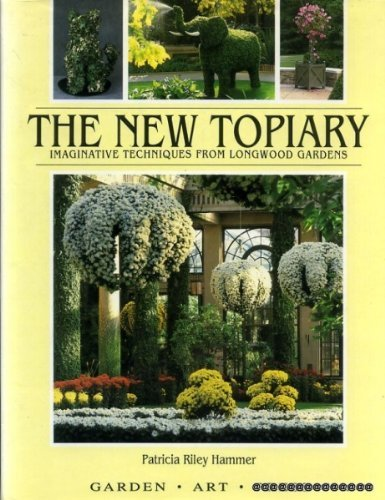 The New Topiary: Imaginative Techniques From Longwood Gardens by Patricia R. Hammer (1991-05-07) ()