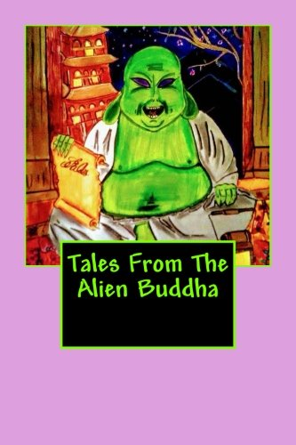 Tales From The Alien Buddha (Volume 1)