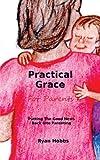 Practical Grace for Parents, Ryan Hobbs, 0983809267
