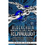Blockchain Technology: Understanding the Technology behind Cryptocurrency, Blockchain's Limitless Potential and its Effects on Money and the World