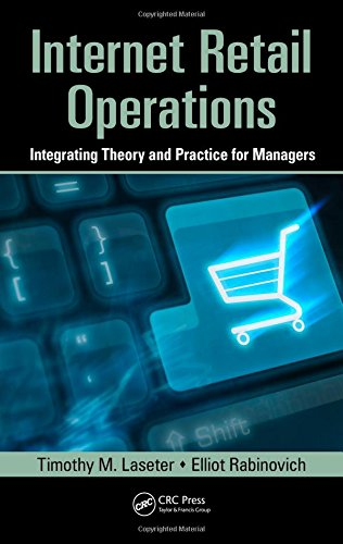 Internet Retail Operations: Integrating Theory and Practice for Managers (Supply Chain Integration Modeling, Optimizatio