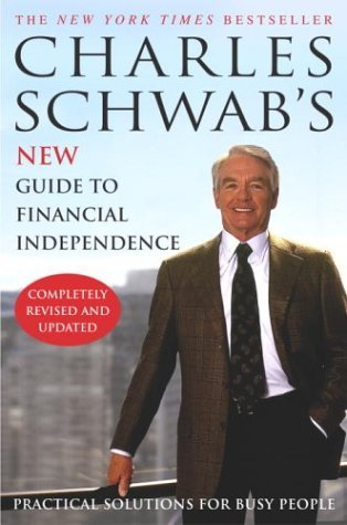 Charles Schwab's New Guide to Financial Independence Completely Revised and Updated : Practical Solutions for Busy Peopl