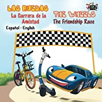 Las Ruedas- La Carrera de la Amistad (bilingual spanish english baby books, spanish kids books): spanish english bilingual children books (The Wheels- ... Race) (Spanish English Bilingual Collection)