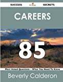 Careers 85 Success Secrets - 85 Most Asked Questions on Careers - What You Need to Know, Beverly Calderon, 1488518246