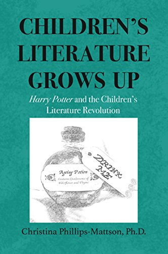 Children's Literature Grows Up: Harry Potter and the Children's Literature Revolution by [Phillips-Mattson, Christina]