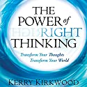 The Power of Right Thinking: Transform Your Thoughts, Transform Your World Audiobook by Kerry Kirkwood Narrated by William Crockett