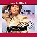 Whirlwind Audiobook by Cathy Marie Hake Narrated by Barbara Caruso