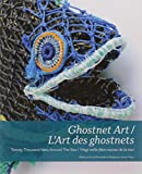 img - for Ghostnet art / L'art des ghostnets : twenty thousand nets around the sea : [exhibition, Monaco, Oceanographic Museum of Monaco, March 24- September 30, 2016] book / textbook / text book
