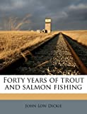 Forty Years of Trout and Salmon Fishing, John Low Dickie, 1176607154