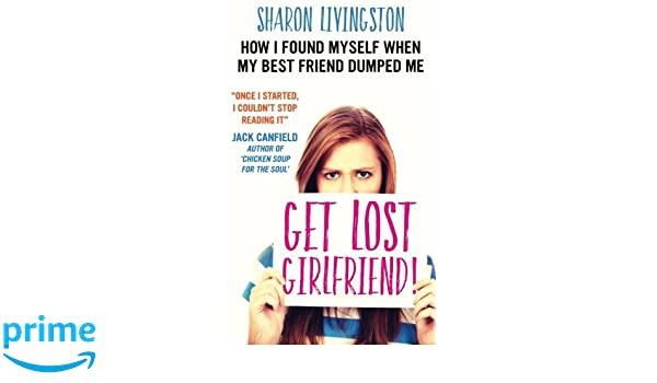 Get Lost, Girlfriend!: How I Found Myself When My Best