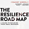 The Resilience Roadmap: A Guide to Building Your Ideal Business Audiobook by Danny Morel Narrated by Danny Morel