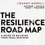 The Resilience Roadmap: A Guide to Building Your Ideal Business | Danny Morel