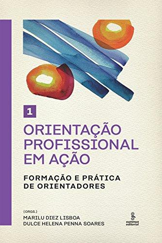 Orientação Profissional em Ação. Formação e Prática de Orientadores - Volume 1
