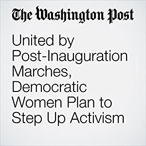 United by Post-Inauguration Marches, Democratic Women Plan to Step Up Activism