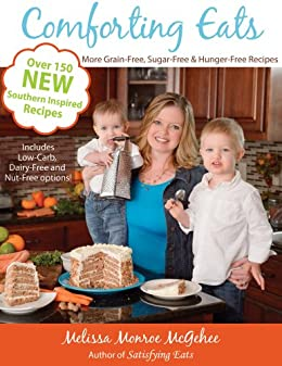 Comforting Eats: More Grain-Free, Sugar-Free & Hunger Free Recipes by [McGehee, Melissa]