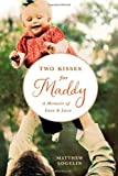 Two Kisses for Maddy: A Memoir of Loss & Love by Matthew Logelin (2011-04-14)