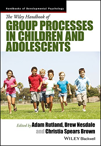 The Wiley Handbook of Group Processes in Children and Adolescents (Wiley Blackwell Handbooks of Developmental Psychology) (The Wiley Blackwell Handbook Of Family Psychology)