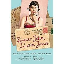 Dear John, I Love Jane: Women Write About Leaving Men for Women
