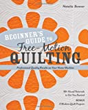 Beginner's Guide to Free-Motion Quilting: 50+ Visual Tutorials to Get You Started • Professional-Quality Results on Your Home Machine