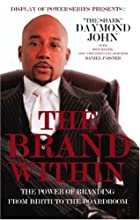 The Brand Within: The Power of Branding from Birth to the Boardroom (Display of Power Series)