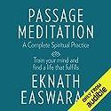 Passage Meditation - A Complete Spiritual Practice: Train Your Mind and Find a Life That Fulfills Hörbuch von Eknath Easwaran Gesprochen von: Paul Bazely