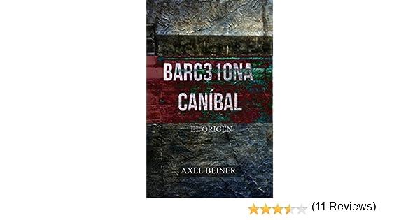 BARC310NA CANÍBAL: EL ORIGEN eBook: AXEL BEINER, JOAQUÍN PIQUER: Amazon.es: Tienda Kindle