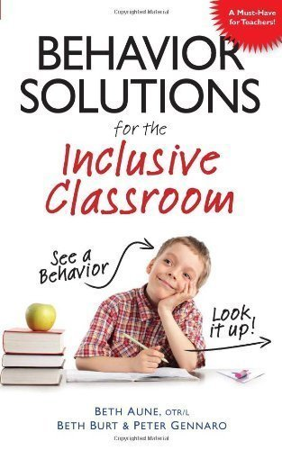 Behavior Solutions for the Inclusive Classroom: A Handy Reference Guide that Explains Behaviors Associated with Autism, Asperger's, ADHD, Sensory Processing Disorder, and other Special Needs by Aune, Beth, Burt, Beth, Gennaro, Peter unknown edition [Paperback(2010)]