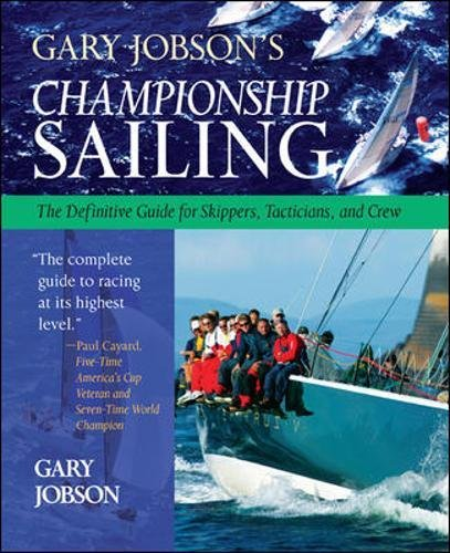 (Gary Jobson's Championship Sailing : The Definitive Guide for Skippers, Tacticians, and Crew)