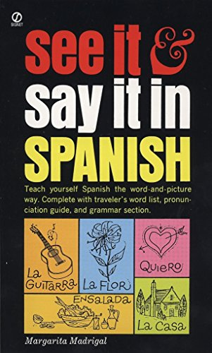 See It and Say It in Spanish: A Beginner's Guide to Learning Spanish the Word-and-Picture Way (Best Spoken Spanish In The World)
