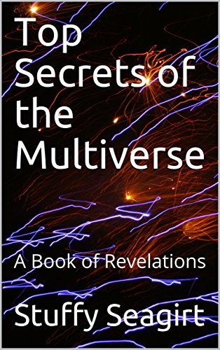 Top Secrets of the Multiverse: A Book of Revelations