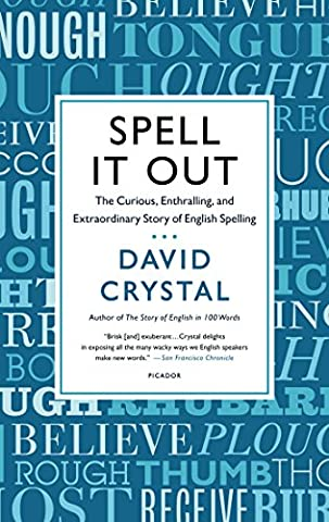 Spell It Out: The Curious, Enthralling, and Extraordinary Story of English Spelling (Language Of Spells)