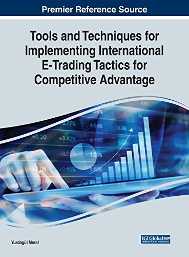 Tools and Techniques for Implementing International E-Trading Tactics for Competitive Advantage (Advances in E-business Research) (Strategies For Competitive Advantage In Electronic Commerce)