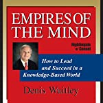 Empires of the Mind: How to Lead and Succeed in a Knowledge-Based World | Denis Waitley