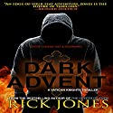 Dark Advent: The Vatican Knights Series, Book 8 Audiobook by Rick Jones Narrated by Patrick Conn