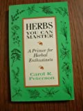 Herbs You Can Master, Carol R. Peterson, 0963962000