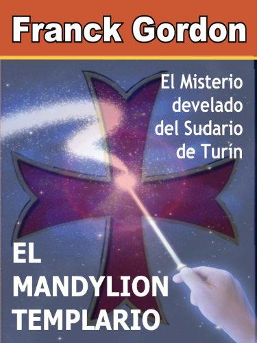 El MANDYLION TEMPLARIO: Misterio develado del Sudario de Turín (Spanish Edition)