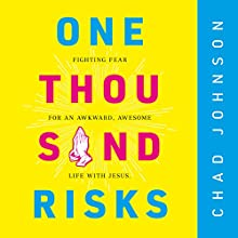 One Thousand Risks: Fighting Fear for an Awkward, Awesome Life with Jesus Audiobook by Chad Johnson Narrated by Chad Johnson