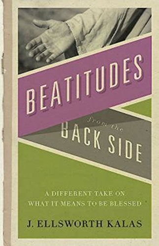 Beatitudes From the Back Side: A Different Take on What It Means to be Blessed