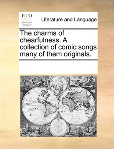 Download online The charms of chearfulness. A collection of comic songs many of them originals. PDF