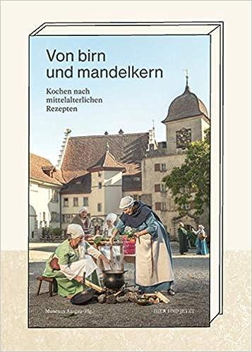 3b52b2eb23ed9 Von birn und mandelkern  Kochen nach mittelalterlichen Rezepten  Amazon.de   Museum Aargau  Bücher