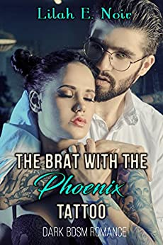 The Brat With The Phoenix Tattoo: (A BDSM Romance) (The Sage Phoenix Series Book 1) by [Noir, Lilah E.]