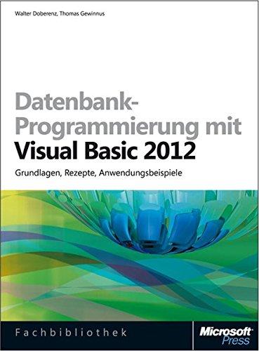 Datenbank-Programmierung mit Visual Basic 2012 (Buch + E-Book): Grundlagen, Rezepte, Anwendungsbeispiele