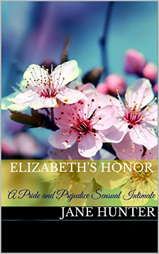 Elizabeth's Honor: A Pride and Prejudice Sensual Intimate (Marrying Miss Bennet Book 3)