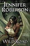 The Wild Road, Jennifer Roberson, 0756404959