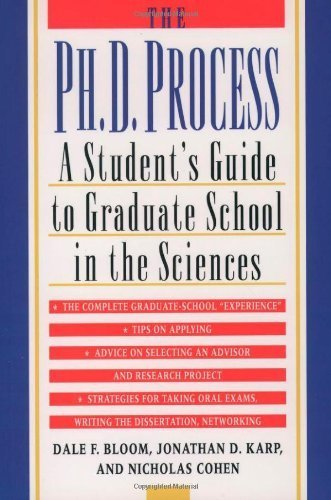 The Ph.D. Process: A Student's Guide to Graduate School in the Sciences by Bloom, Dale F., Karp, Jonathan D., Cohen, Nicholas (February 25, 1999) Paperback