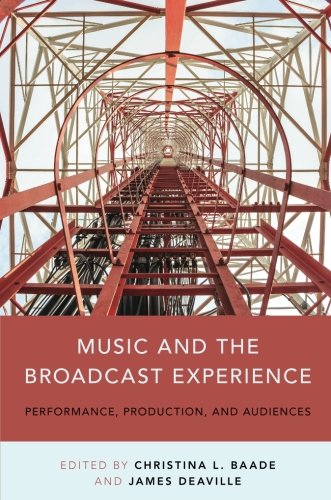 Music and the Broadcast Experience: Performance, Production, and Audiences (Broadcast Music)