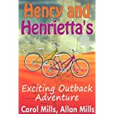 Henry and Henrietta's Exciting Outback Adventure: Travel through outback and country Australia with these two loveable bicycles!