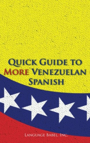Quick Guide to More Venezuelan Spanish (Spanish Vocabulary Quick Guides)...