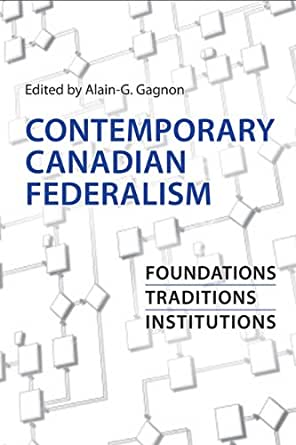 canadian federalism The second edition of canadian federalism: performance, effectiveness, and legitimacy is a collection of eighteen original essays casting a critical eye on the institutions, processes, and policy outcomes of canadian federalism.