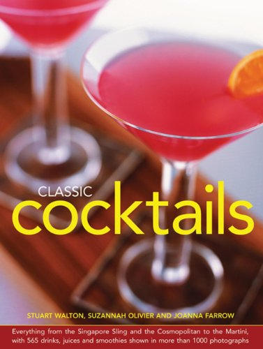 Classic Cocktails: Everything From The Singapore Sling And The Cosmopolitan To The Martini, With 565 Drinks, Juices And Smoothies Shown In More Than 1000 Photographs by Stuart Walton, Suzannah Olivier, Joanna Farrow
